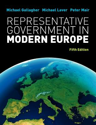 Representative Government in Modern Europe - Gallagher, Michael, and Laver, Michael, and Mair, Peter