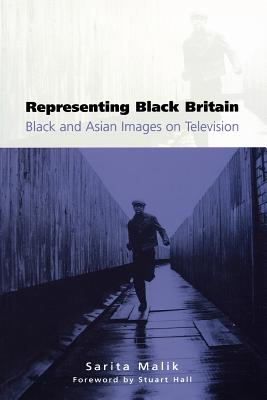 Representing Black Britain: Black and Asian Images on Television - Malik, Sarita