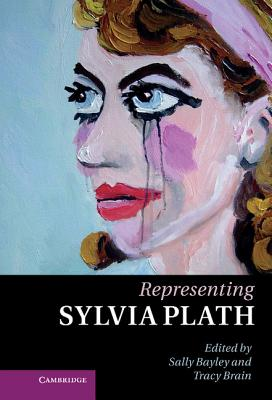 Representing Sylvia Plath - Bayley, Sally (Editor), and Brain, Tracy (Editor)
