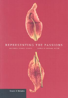 Representing the Passions: Histories, Bodies, Visions - Meyer, Richard