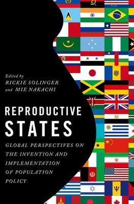 Reproductive States: Global Perspectives on the Invention and Implementation of Population Policy - Solinger, Rickie (Editor), and Nakachi, Mie (Editor)