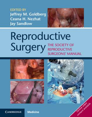 Reproductive Surgery: The Society of Reproductive Surgeons' Manual - Goldberg, Jeffrey M. (Editor), and Nezhat, Ceana H. (Editor), and Sandlow, Jay Ira (Editor)