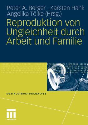 Reproduktion Von Ungleichheit Durch Arbeit Und Familie - Berger, Peter A (Editor), and Hank, Karsten (Editor), and T÷lke, Angelika (Editor)
