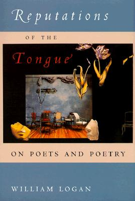 Reputations of the Tongue: On Poets and Poetry - Logan, William