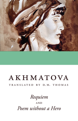 Requiem and Poem Without a Hero - Akhmatova, Anna