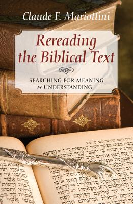 Rereading the Biblical Text: Searching for Meaning and Understanding - Mariottini, Claude F