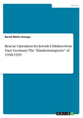 Rescue Operation for Jewish Children from Nazi Germany. the Refugee Children Movement 1938-1939 - Muller-Knospe, Bernd