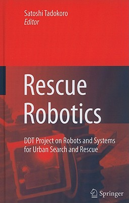 Rescue Robotics: DDT Project on Robots and Systems for Urban Search and Rescue - Tadokoro, Satoshi (Editor)