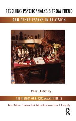 Rescuing Psychoanalysis from Freud and Other Essays in Re-Vision - Rudnytsky, Peter L.