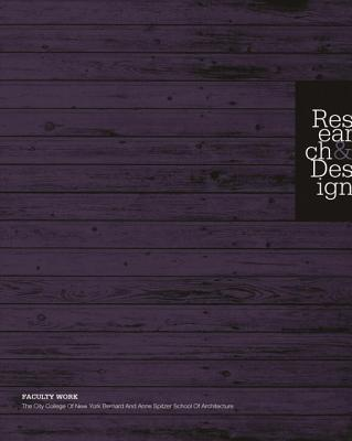 Research and Design: Faculty Work. the City College of New York - Bernard and Anne Spitzer School of Architecture - Ranalli, George (Editor)