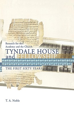 Research for the Academy and the Church: Tyndale House and Fellowship - Noble, Thomas A