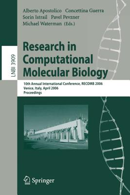 Research in Computational Molecular Biology: 10th Annual International Conference, Recomb 2006, Venice, Italy, April 2-5, 2006, Proceedings - Apostolico, Alberto (Editor), and Guerra, Concettina (Editor), and Istrail, Sorin (Editor)