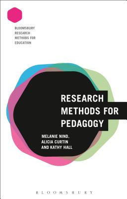Research Methods for Pedagogy - Nind, Melanie (Editor), and Curtin, Alicia, and Hall, Kathy