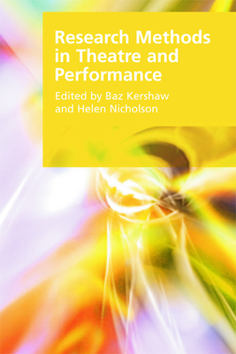 Research Methods in Theatre and Performance - Kershaw, Baz (Editor), and Nicholson, Helen (Editor)