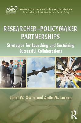 Researcher-Policymaker Partnerships: Strategies for Launching and Sustaining Successful Collaborations - Larson, Anita M., and Owen, Jenni W.