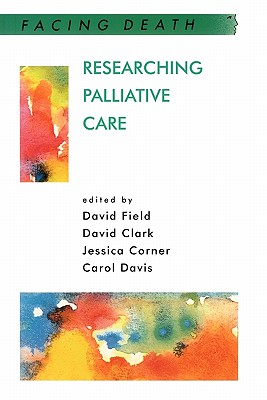 Researching Palliative Care - Clark, David, Ph.D., and Corner, Jessica, and Field