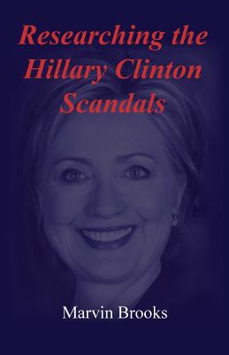 Researching the Hillary Clinton Scandals - Brooks, Marvin