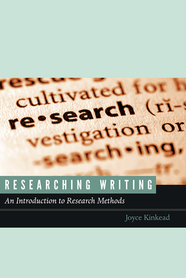 Researching Writing: An Introduction to Research Methods - Kinkead, Joyce