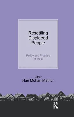 Resettling Displaced People: Policy and Practice in India - Mathur, Hari Mohan (Editor)