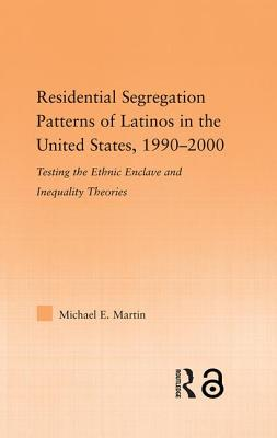 Residential Segregation Patterns of Latinos in the United States, 1990-2000 - Martin, Michael E.