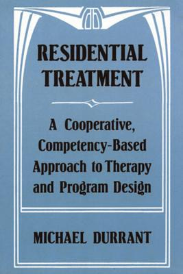 Residential Treatment: A Cooperative, Competencybased Approach to Therapy and Program Design - Durrant, Michael, psy