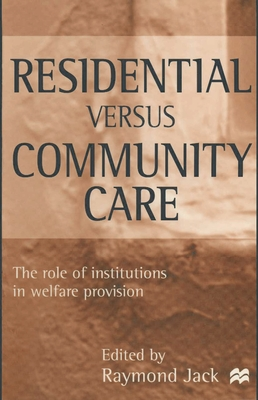 Residential versus Community Care: The Role of Institutions in Welfare Provision - Jack, Raymond (Editor)