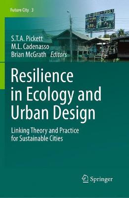 Resilience in Ecology and Urban Design: Linking Theory and Practice for Sustainable Cities - Pickett, Steward T. A. (Editor), and Cadenasso, Mary L. (Editor), and McGrath, Brian (Editor)