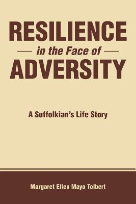Resilience in the Face of Adversity: A Suffolkian's Life Story - Tolbert, Margaret Ellen Mayo