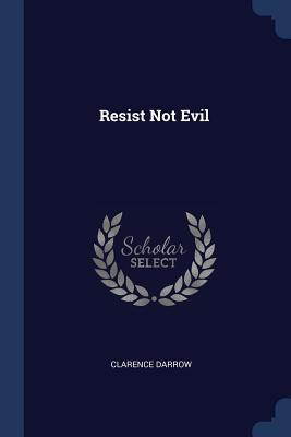 Resist Not Evil - Darrow, Clarence