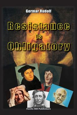 Resistance Is Obligatory: Address to the Mannheim District Court, 15 November 2006 to 29 January 2007 - Rudolf, Germar