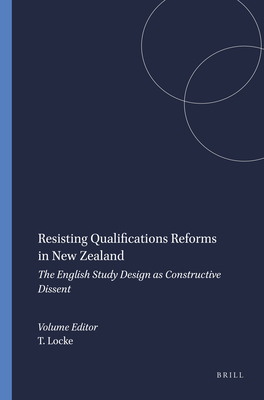Resisting Qualifications Reforms in New Zealand: The English Study Design as Constructive Dissent - Locke, Terry