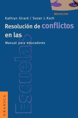 Resolucion de Conflictos en las Escuelas: Manual Para Educadores - Girard, Kathryn, and Koch, Susan J, and Zadunaisky, Gabriel G (Translated by)
