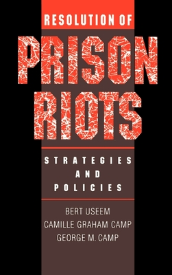 Resolution of Prison Riots: Strategies and Policies - Useem, Bert, and Camp, George, and Camp, Camille