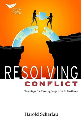 Resolving Conflict: 10 Steps for Turning Negatives to Positives - Scharlatt, Harold