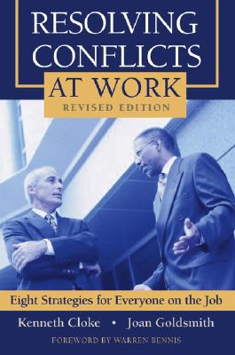 Resolving Conflicts at Work: Eight Strategies for Everyone on the Job - Cloke, Kenneth