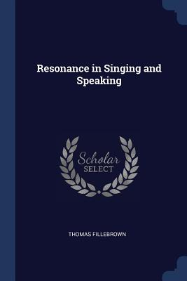 Resonance in Singing and Speaking - Fillebrown, Thomas