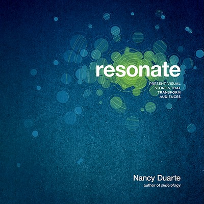 Resonate: Present Visual Stories That Transform Audiences - Duarte, Nancy