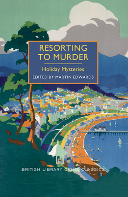Resorting to Murder: Holiday Mysteries - Edwards, Martin (Editor)
