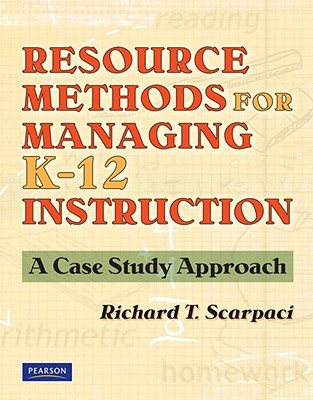 Resource Methods for Managing K-12 Instruction: A Case Study Approach - Scarpaci, Richard T
