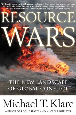 Resource Wars: The New Landscape of Global Conflict - Klare, Michael