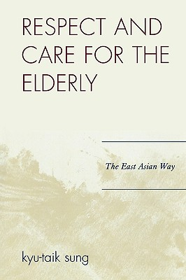 Respect and Care for the Elderly: The East Asian Way - Sung, Kyu-Taik