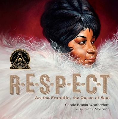 Respect: Aretha Franklin, the Queen of Soul - Weatherford, Carole Boston
