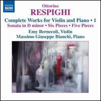 Respighi: Complete Works for Violin and Piano, Vol. 1 - Emy Bernecoli (violin); Massimo Giuseppe Bianchi (piano)