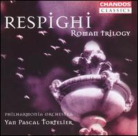 Respighi: Roman Trilogy - Leslie Pearson (organ); Philharmonia Orchestra; Yan Pascal Tortelier (conductor)