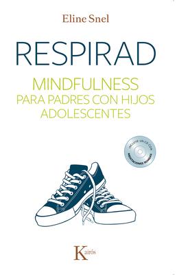 Respirad: Mindfulness Para Padres Con Hijos Adolescentes - Snel, Eline