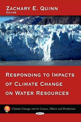 Responding to Impacts of Climate Change on Water Resources - Quinn, Zachary E. (Editor)