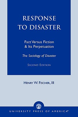 Response to Disaster: Fact Versus Fiction & Its Perpetuation: The Sociology of Disaster - Fischer, Henry W, III