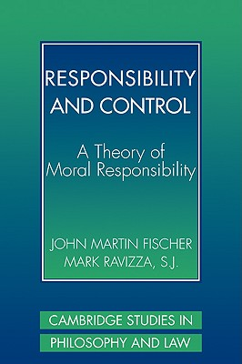 Responsibility and Control: A Theory of Moral Responsibility - Fischer, John Martin