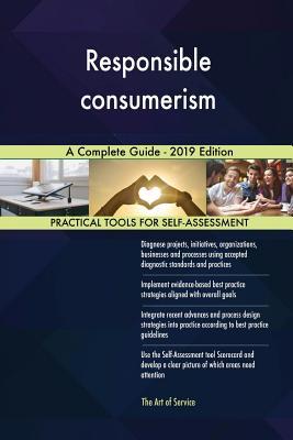 Responsible consumerism A Complete Guide - 2019 Edition - Blokdyk, Gerardus