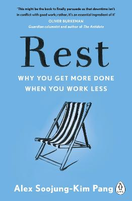Rest: Why You Get More Done When You Work Less - Pang, Alex Soojung-Kim